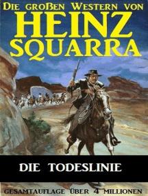 Die Todeslinie: Die großen Western von Heinz Squarra, #24