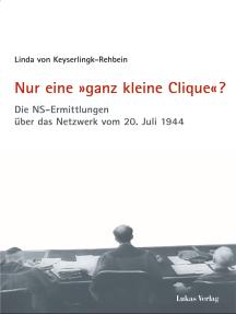 Nur eine »ganz kleine Clique«?: Die NS-Ermittlungen über das Netzwerk vom 20. Juli 1944