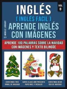 Inglés ( Inglés Facil ) Aprende Inglés con Imágenes (Vol 8): Aprende 100 palabras sobre la Navidad con imágenes y texto bilingüe