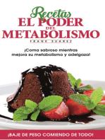Recetas El Poder del Metabolismo: Â¡Coma sabroso mientras mejora su metabolismo y adelgaza!