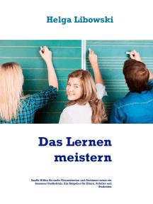 Das Lernen meistern: Sanfte Hilfen für mehr Konzentration und Ausdauer sowie ein besseres Gedächtnis. Ein Ratgeber für Eltern, Schüler und Studenten