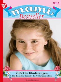Mami Bestseller 12 – Familienroman: Glück in Kinderaugen