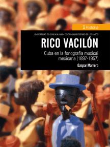 Rico vacilón: Cuba en la fonografía musical mexicana (1897-1957)