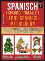Spanisch (Spanisch für alle) Lerne Spanisch mit Bildern (Vol 8)