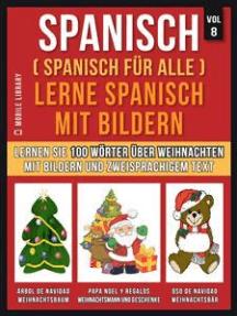 Spanisch (Spanisch für alle) Lerne Spanisch mit Bildern (Vol 8): Lernen Sie 100 Wörter über Weihnachten mit Bildern und zweisprachigem Text
