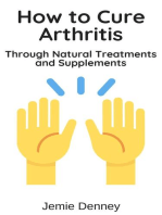 How to Cure Arthritis Through Natural Treatments and Supplements
