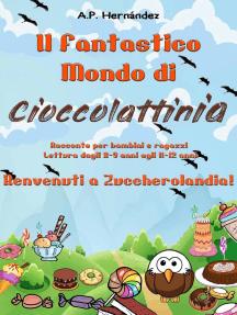 Il Fantastico Mondo di Cioccolattinia - Racconto per bambini e ragazzi. Lettura dagli 8-9 anni agli 11-12 anni . Benvenuti a Zuccherolandia!