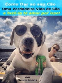 Como dar ao seu cão uma verdadeira vida de cão