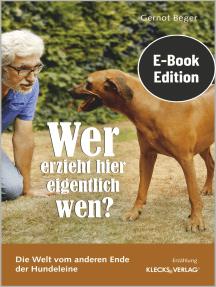 Wer erzieht hier eigentlich wen?: Die Welt vom anderen Ende der Hundeleine