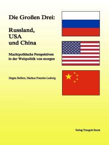 Die Großen Drei: Russland, USA und China: Machtpolitische Perspektiven in der Weltpolitik von morgen