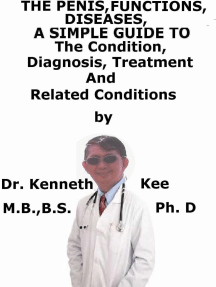 The Penis, Function, Diseases, A Simple Guide To The Condition, Diagnosis, Treatment And Related Conditions