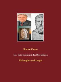Das Sein bestimmt das Bewußtsein: Philosophie und Utopie
