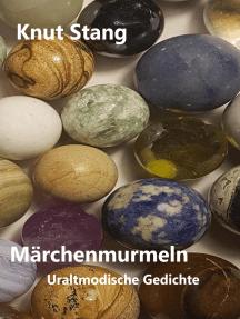 Märchenmurmeln: Uraltmodische Gedichte