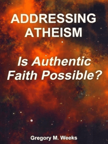 Addressing Atheism: Is Authentic Faith Possible?