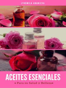 Aceites Esenciales Para Su Salud Y Belleza: Segunda Parte