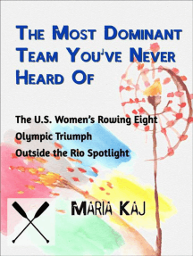 The Most Dominant Team You've Never Heard Of: The U.S. Women's Rowing Eight Olympic Triumph Outside the Rio Spotlight: Outside the Rio Spotlight, #12