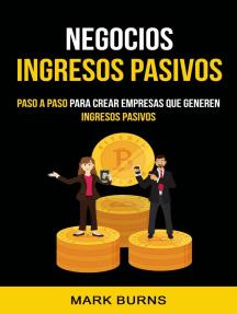 Negocios: Ingresos Pasivos: Paso a paso para crear empresas que generen ingresos pasivos