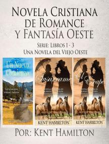 Novela Cristiana de Romance y Fantasía Oeste Serie: Libros 1-3: Una Novela del Viejo Oeste