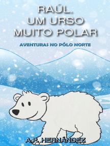 Raúl, um Urso Muito Polar - Aventuras no Pólo Norte: Explorando o mundo dos animais