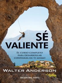 Sé valiente: El curso completo para desarrollar confianza en ti mismo