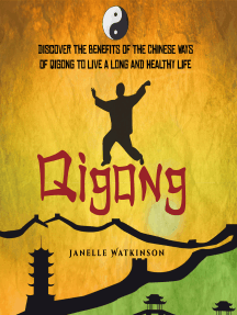Qigong: Discover the Benefits of the Chinese Qigong to Live a Long and Healthy Life