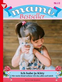 Mami Bestseller 13 – Familienroman: Ich habe ja Kitty