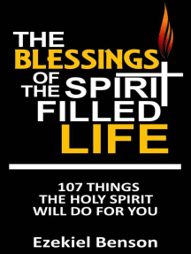 The Blessings of the Spirit Filled Life: 107 Things the Holy Spirit will do for you