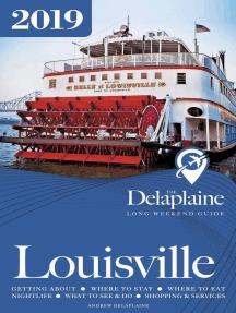 Louisville - The Delaplaine 2019 Long Weekend Guide: Long Weekend Guides