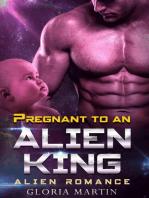 Pregnant to an Alien King - Scifi Alien Abduction Romance