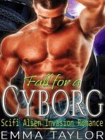 Fall for a Cyborg - Scifi Alien Invasion Romance