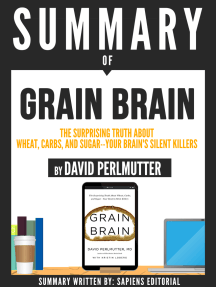 """Summary Of """"Grain Brain: The Surprising Truth About Wheat, Carbs, And Sugar - Your Brain's Silent Killer - By David Perlmutter"""""""
