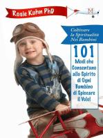 101 Modi che Consentano allo Spirito di Ogni Bambino di Spiccare il Volo!