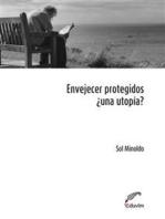 Envejecer protegidos: ¿Una utopía?