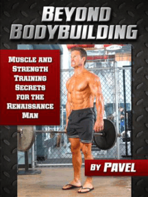 Beyond Bodybuilding: Muscle and Strength Training Secrets for The Renaissance Man