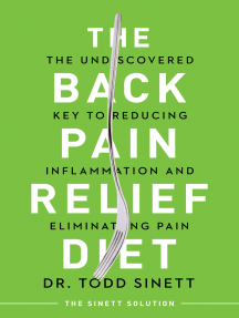 The Back Pain Relief Diet: The Undiscovered Key to Reducing Inflammation and Eliminating Pain