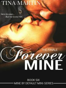Forever Mine: Mine By Default Mini-Series, #6