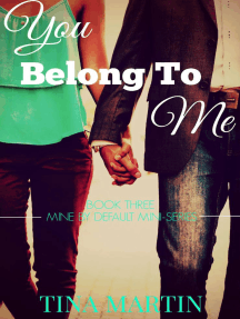You Belong To Me: Mine By Default Mini-Series, #3