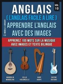 Anglais ( L'Anglais facile a lire ) - Apprendre L'Anglais Avec Des Images (Vol 10): Apprenez 100 mots sur la Musique avec des images et du texte bilingue