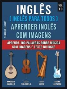 Inglês ( Inglês Para Todos ) Aprender Inglês Com Imagens (Vol 10): Aprenda 100 palavras sobre Música com imagens e texto bilingue