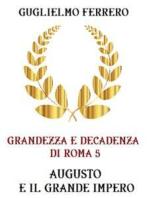 Grandezza e decadenza di Roma 5 Augusto e il grande impero