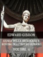Storia della decadenza e rovina dell'Impero Romano Volume 6