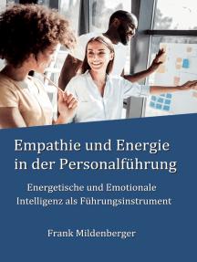 Empathie und Energie in der Personalführung: Energetische und Emotionale Intelligenz als Führungsinstrument