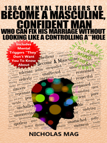 1364 Mental Triggers To Become A Masculine, Confident Man Who Can Fix His Marriage Without Looking Like A Controlling A**hole