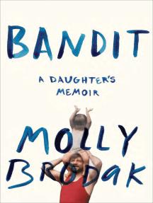 Bandit: A Daughter's Memoir