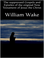 The suppressed Gospels and Epistles of the original New Testament of Jesus the Christ