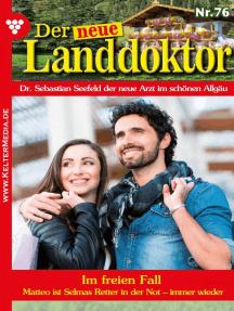 Der neue Landdoktor 76 – Arztroman: Im freien Fall