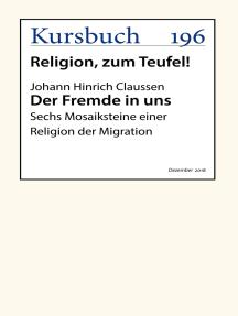 Der Fremde in uns: Sechs Mosaiksteine einer Religion der Migration
