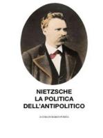 Nietzsche, la politica dell'antipolitico
