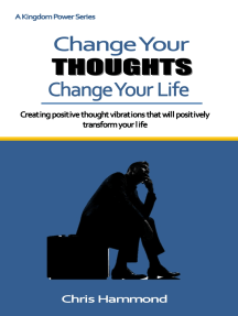 Change Your Thoughts Change Your Life: Creating your own  reality of success by the Power of thinking