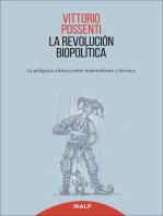 La revolución biopolitica: La peligrosa alianza entre materialismo y técnica